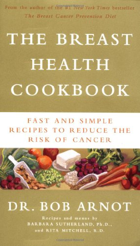 The Breast Health Cookbook: Fast and Simple Recipes to Reduce the Risk of Cancer 9780316095280