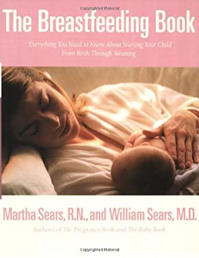 The Breastfeeding Book: Everything You Need to Know about Nursing Your Child from Birth Through Weaning 9780316779241