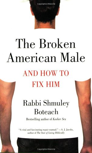The Broken American Male: And How to Fix Him 9780312541507