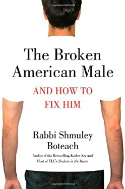 The Broken American Male: And How to Fix Him 9780312379247