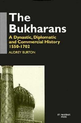 The Bukharans: A Dynastic, Diplomatic, and Commercial History, 1550-1702
