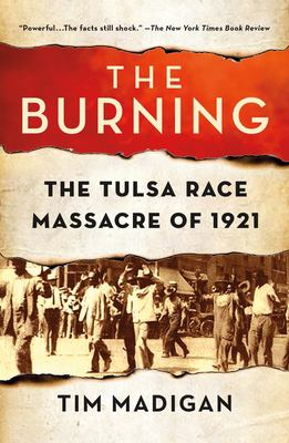 The Burning: Massacre, Destruction, and the Tulsa Race Riot of 1921 9780312302474