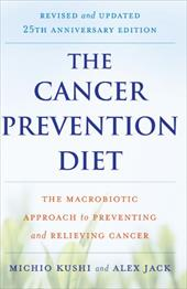 The Cancer Prevention Diet: The Macrobiotic Approach to Preventing and Relieving Cancer
