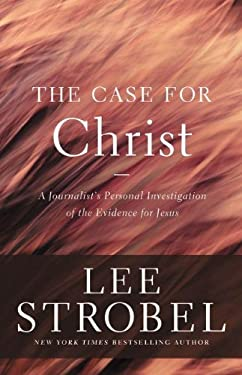 The Case for Christ: A Journalist's Personal Investigation of the Evidence for Jesus 9780310339304