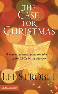 The Case for Christmas: A Journalist Investigates the Identity of the Child in the Manger 9780310254768