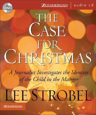 The Case for Christmas: A Journalist Investigates the Identity of the Child in the Manger 9780310268789