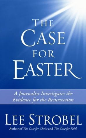 The Case for Easter: A Journalist Investigates the Evidence for the Resurrection