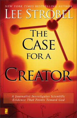 The Case for a Creator: A Journalist Investigates Scientific Evidence That Points Toward God 9780310241447