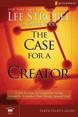 The Case for a Creator: A Six-Session Investigation of the Scientific Evidence That Points Toward God 9780310282853