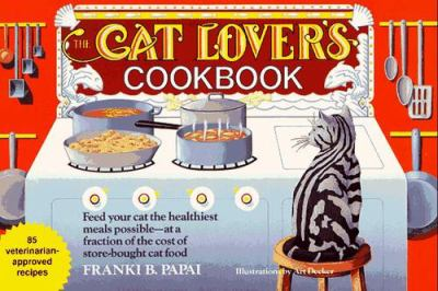 The Cat Lover's Cookbook: Eighty-Five Fast, Economical, and Healthy Recipes for Your Cat 9780312089047
