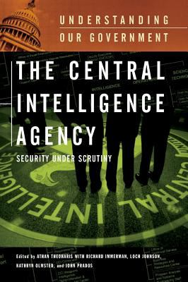 The Central Intelligence Agency: Security Under Scrutiny 9780313332821