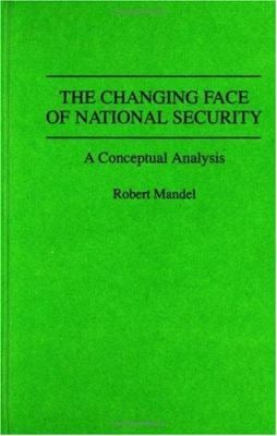 The Changing Face of National Security: A Conceptual Analysis 9780313285196