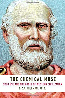 The Chemical Muse: Drug Use and the Roots of Western Civilization 9780312352493