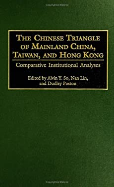 The Chinese Triangle of Mainland China, Taiwan, and Hong Kong: Comparative Institutional Analyses