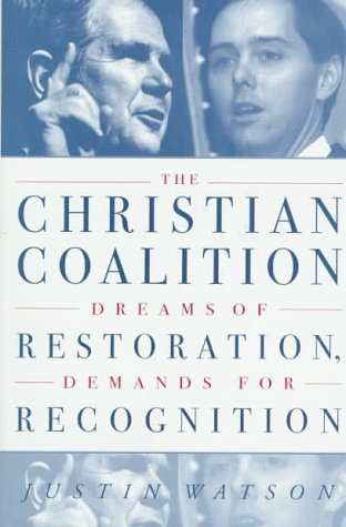The Christian Coalition: Dreams of Restoration, Demands for Recognition 9780312172367