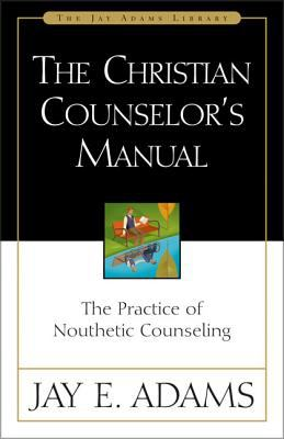 The Christian Counselor's Manual: The Practice of Nouthetic Counseling 9780310511502