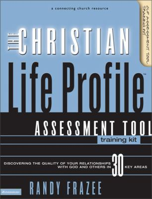 The Christian Life Profile Assessment Tool Training Kit: Discovering the Quality of Your Relationships with God and Others in 30 Key Areas 9780310251590