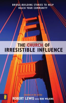 The Church of Irresistible Influence: Bridge-Building Stories to Help Reach Your Community 9780310250159