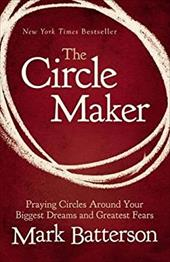 The Circle Maker: Praying Circles Around Your Biggest Dreams and Greatest Fears 19414081
