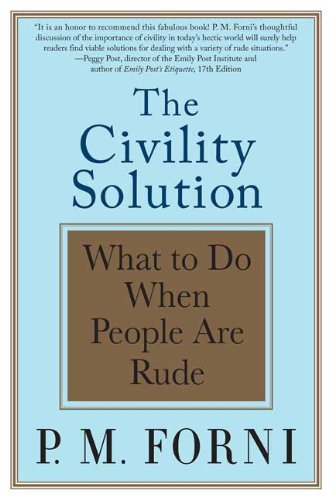 The Civility Solution: What to Do When People Are Rude 9780312369644