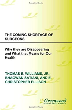 The Coming Shortage of Surgeons: Why They Are Disappearing and What That Means for Our Health 9780313380709