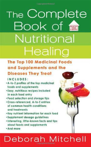 The Complete Book of Nutritional Healing: The Top 100 Medicinal Foods and Supplements and the Diseases They Treat 9780312945114