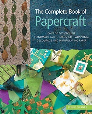 The Complete Book of Papercraft: Over 50 Designs for Handmade Paper, Cards, Gift-Wrapping, Decoupage, and Manipulating Paper 9780312359539