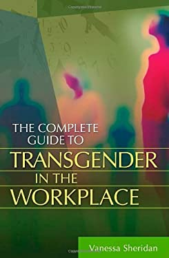 The Complete Guide to Transgender in the Workplace 9780313365843