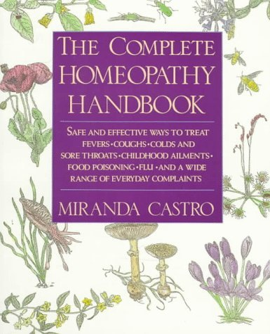 The Complete Homeopathy Handbook: Safe and Effective Ways to Treat Fevers, Coughs, Colds and Sore Throats, Childhood Ailments, Food Poisoning, Flu, an 9780312063207