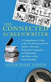 The Connected Screenwriter: A Comprehensive Guide to the U.S. and International Studios, Networks, Production Companies, and Filmm