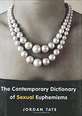 The Contemporary Dictionary of Sexual Euphemisms 9780312362980