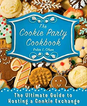The Cookie Party Cookbook: The Ultimate Guide to Hosting a Cookie Exchange 9780312607272