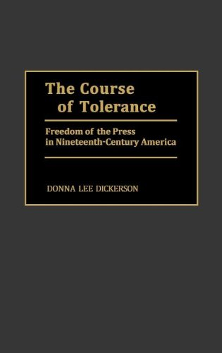 The Course of Tolerance: Freedom of the Press in Nineteenth-Century America 9780313275340