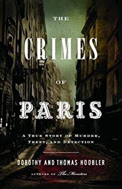 The Crimes of Paris: A True Story of Murder, Theft, and Detection 9780316017909