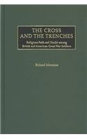 The Cross and the Trenches: Religious Faith and Doubt Among British and American Great War Soldiers 9780313318382