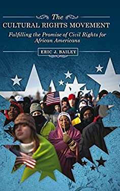The Cultural Rights Movement: Fulfilling the Promise of Civil Rights for African Americans 9780313360091