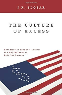The Culture of Excess: How America Lost Self-Control and Why We Need to Redefine Success 9780313377686