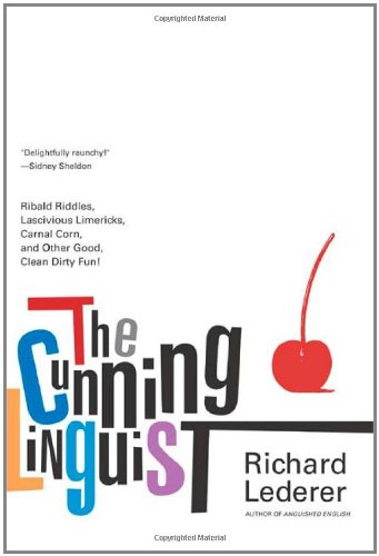 The Cunning Linguist: Ribald Riddles, Lascivious Limericks, Carnal Corn, and Other Good, Clean Dirty Fun 9780312318130