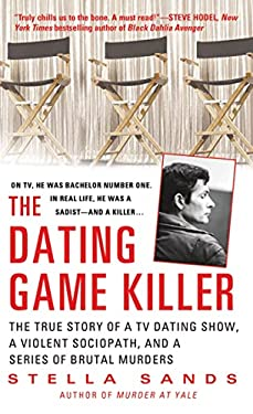The Dating Game Killer: The True Story of a TV Dating Show, a Violent Sociopath, and a Series of Brutal Murders 9780312535896