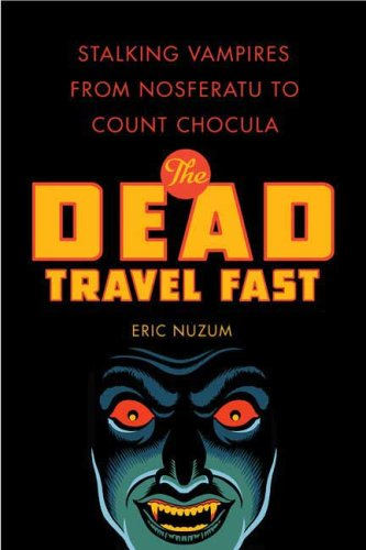 The Dead Travel Fast: Stalking Vampires from Nosferatu to Count Chocula 9780312386177