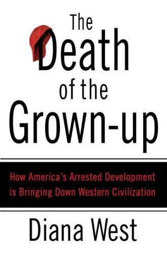 The Death of the Grown-Up: How America's Arrested Development Is Bringing Down Western Civilization 9780312340483