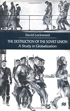 The Destruction of the Soviet Union: A Study in Globalization 9780312230159