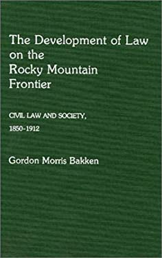 The Development of Law on the Rocky Mountain Frontier: Civil Law and Society, 1850-1912 9780313232855