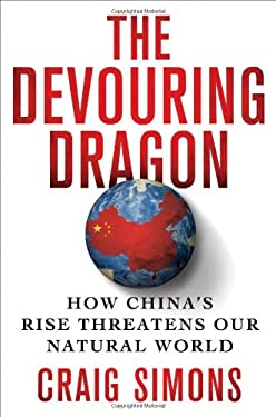 The Devouring Dragon: How China's Rise Is Destroying Our Natural World 9780312581763