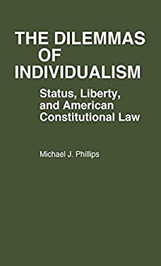 The Dilemmas of Individualism: Status, Liberty, and American Constitutional Law 9780313236907
