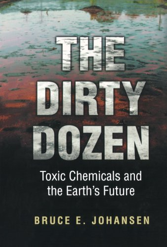 The Dirty Dozen: Toxic Chemicals and the Earth's Future 9780313361418