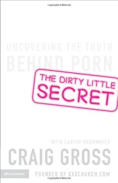 The Dirty Little Secret: Uncovering the Truth Behind Porn 9780310271079
