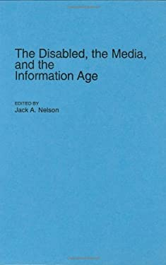 The Disabled, the Media, and the Information Age 9780313284724