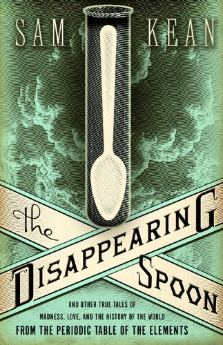 The Disappearing Spoon: And Other True Tales of Madness, Love, and the History of the World from the Periodic Table of the Elements 9780316051644