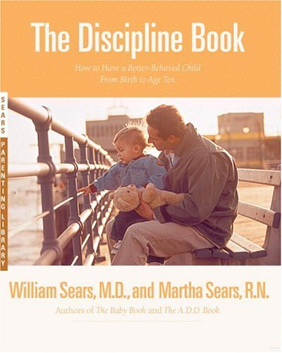The Discipline Book: Everything You Need to Know to Have a Better-Behaved Child from Birth to Age Ten 9780316779036